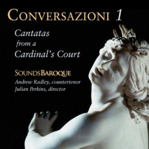 Conversazioni I: Cantatas from a Cardinal's Court